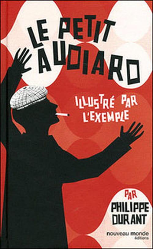 """Philippe Durant, le plus grand audiarolâtre du monde, revient avec nous sur son """"Petit Audiard illustré par l'exemple"""""""