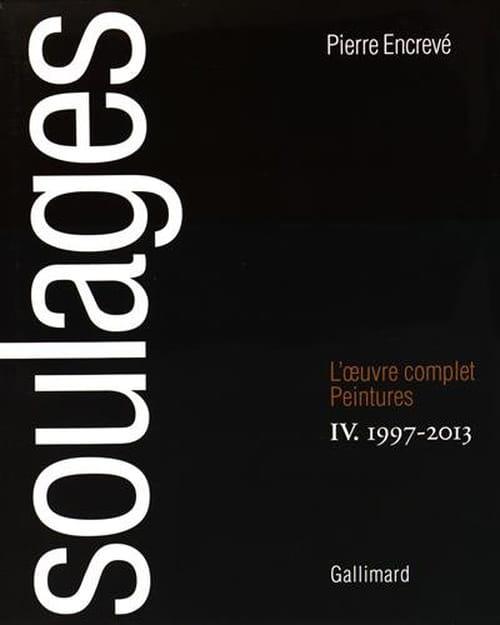 Soulages. L'Œuvre complet – Peintures. IV. 1997-2013