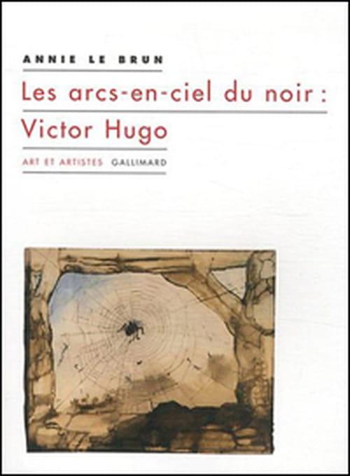 """Annie Le Brun, """"Les arcs-en-ciel du noir : Victor Hugo"""""""