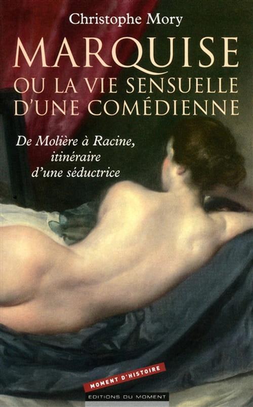 """Christophe Mory, """"Marquise, ou la vie sensuelle d'une comédienne"""" : Itinéraire d'une séductrice"""
