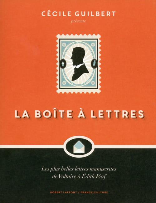La boîte à lettres : Les plus belles lettres manuscrites, de Voltaire à Édith Piaf