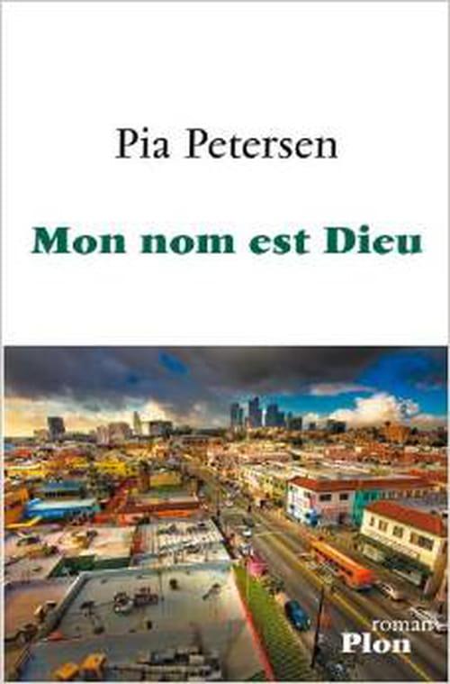 """Premier volet d'une trilogie : """"Mon nom est Dieu"""", un roman de Pia Petersen"""