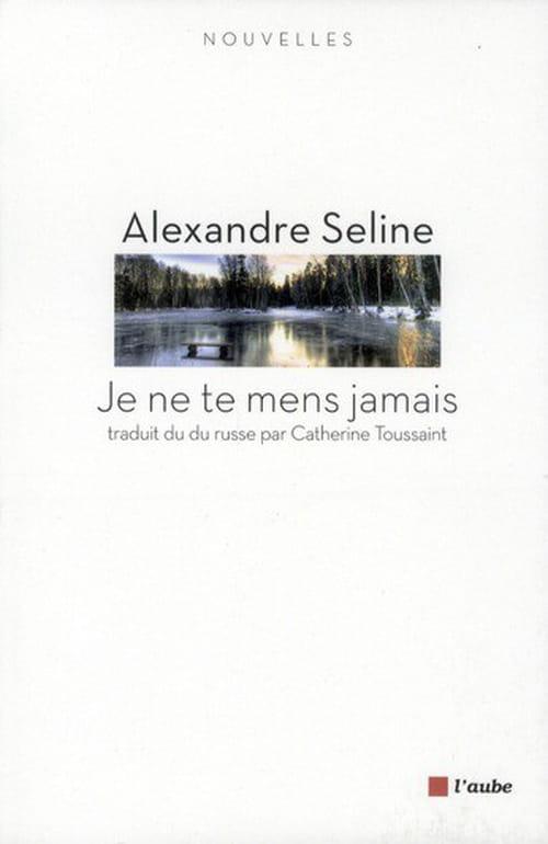 «Je ne te mens jamais» d'Alexandre Seline : des nouvelles entre absurde et ironie