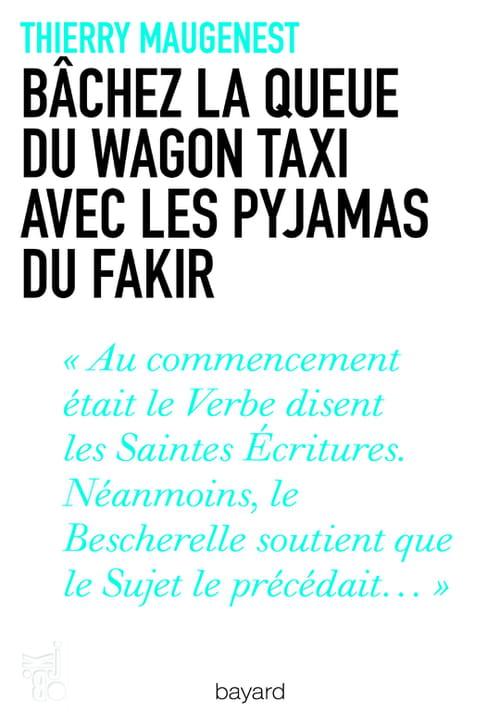 Thierry Maugenest, Bâchez la queue du wagon taxi avec les pyjamas du fakir :  pangramme