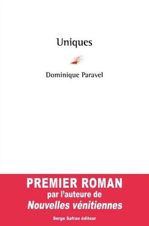 Dominique Paravel, Uniques : Vérités criantes