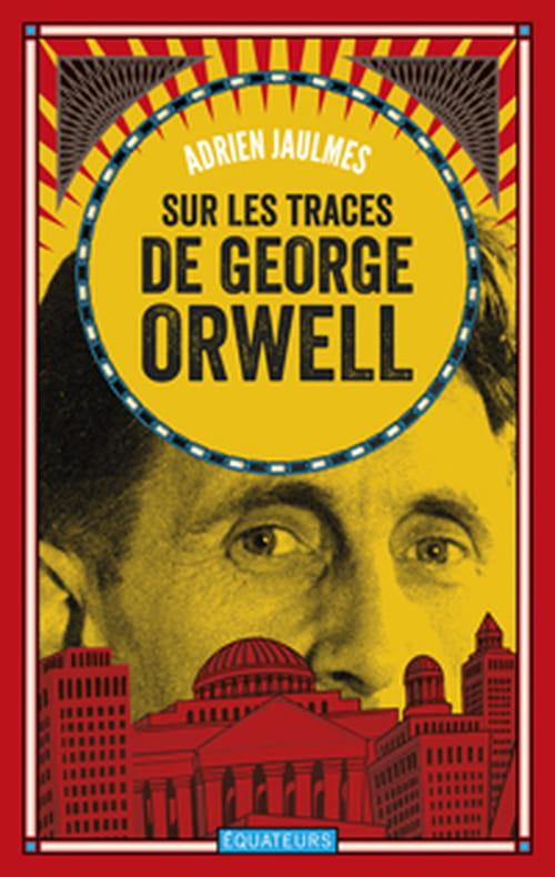 George Orwell : comment a-t-il eu cette idée ?