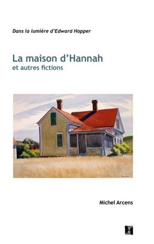 « La Maison d'Hannah et autres fictions », de Michel Arcens : Les noces du roman et  de la peinture