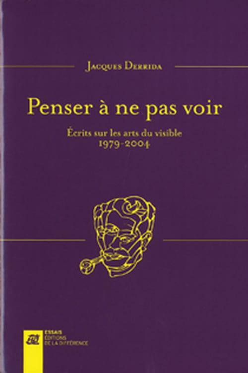Penser à ne pas voir : Jacques Derrida questionne le visible