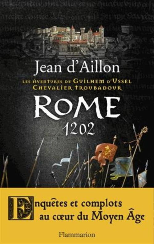 """""""Rome 1202""""- Une nouvelle aventure du chevalier troubadour de Jean d'Aillon"""