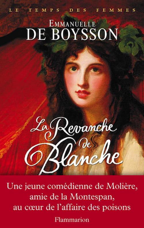 """Emmanuelle de Boysson, """"La Revanche de Blanche"""", une grande amoureuse embarquée malgré elle dans l'affaire des poisons"""