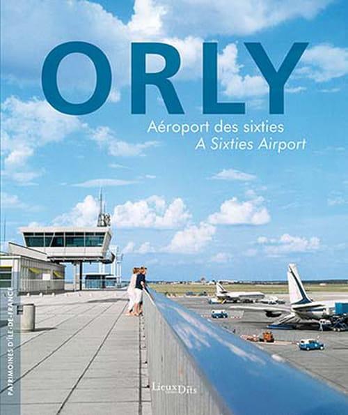 Orly, embarquement pour l'histoire