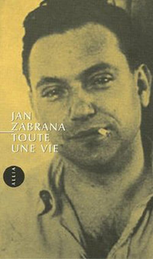TOUTE UNE VIE ou le journal du grand traducteur et poète tchèque Jan Zabrana
