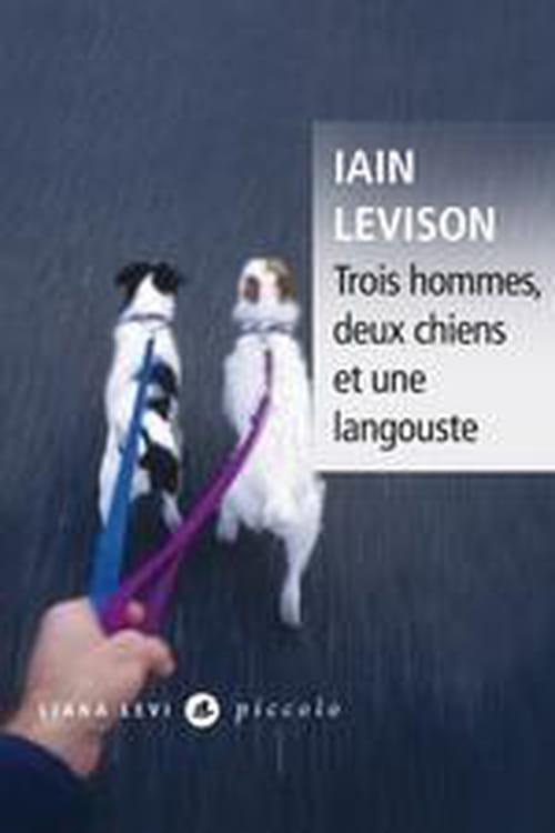 """""""Trois hommes, deux chiens et une langouste"""" : une fable noire et burlesque de Iain Levison"""