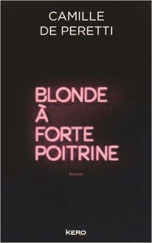 Histoire d'une tragédie contemporaine, «Blonde à forte poitrine» de Camille de Peretti