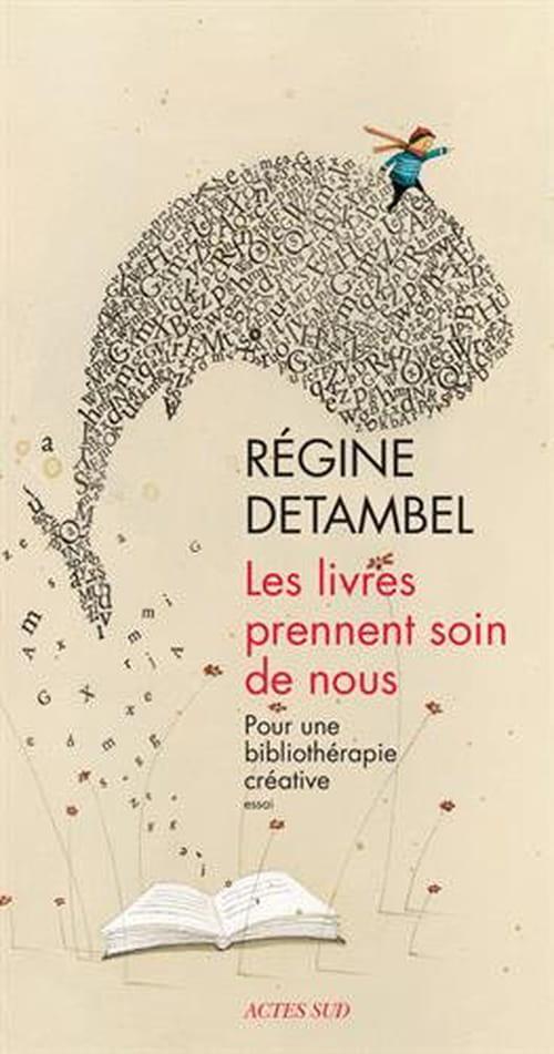 Quand les mots guérissent nos maux - un essai de Régine Detambel. «Les grands problèmes humains ne sont accessibles que métaphoriquement.»