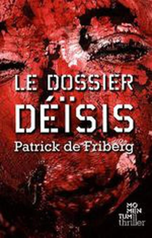 """""""Le Dossier Déïsis"""" de Patrick de Friberg, magnifique thriller écologique et politique"""